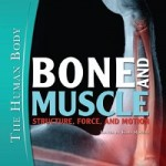 Bone and Muscle_ Structure, Force, and Motion (The Human Body)