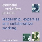 Essential midwifery practice _ leadership, expertise and collaborative working