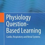 Physiology Question-Based Learning_ Cardio, Respiratory and Renal Systems